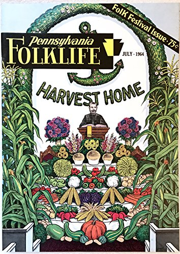 PENNSYLVANIA FOLKLIFE Magazine July 1964 Volume 13 No. 4 (Pennsylvania Folklife Society, Lancaster PA, The Pennsylvania Dutch Harvest Home, Folk Festival Issue, Stoneware, Western Pennsylvania Epitaphs)