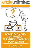 Disrupt Old Money Making Ideas , Reinvent to Transform  Your Business