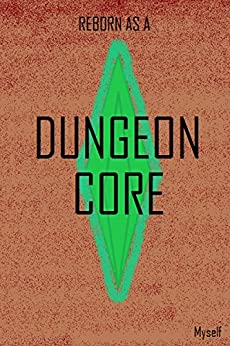 Reborn as a Dungeon Core by [Notyou, Myself]