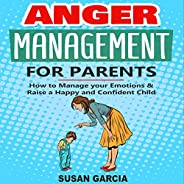 Anger Management for Parents: How to Manage Your Emotions & Raise a Happy and Confident C