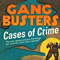 Gangbusters: Cases of Crime Radio/TV Program by Phillips H. Lord Narrated by  Radio Spirits