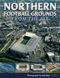 Northern Football Grounds from the Air (Discovery Guides)