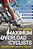 Bicycling Maximum Overload for Cyclists: A Radical Strength-Based Program for Improved Speed and Endurance in Half the Time