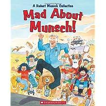 Mad About Munsch: A Robert Munsch Collection