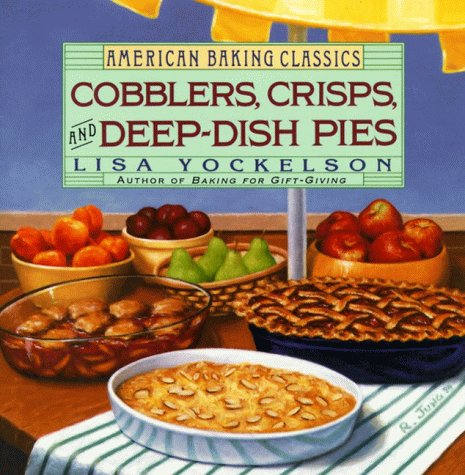 Cobblers, Crisps, and Deep-Dish Pies (American Baking Classics)