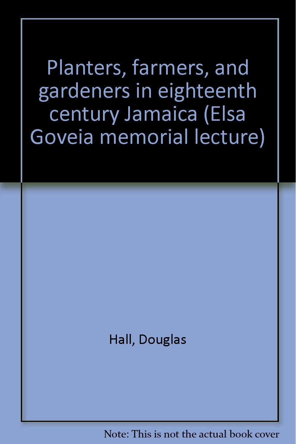 Planters, farmers, and gardeners in eighteenth century Jamaica (Elsa Goveia memorial lecture)