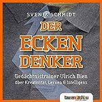 Der Eckendenker: Gedächtnistrainer Ulrich Bien über Kreativität, Lernen & Intelligenz | Ulrich Bien,Svenja Schmidt