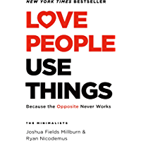 Love People, Use Things: Because the Opposite Never Works (English Edition)