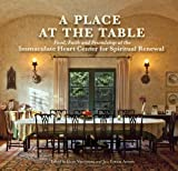 img - for A Place at the Table: Food, Faith and Friendship at the Immaculate Heart Center for Spiritual Renewal book / textbook / text book