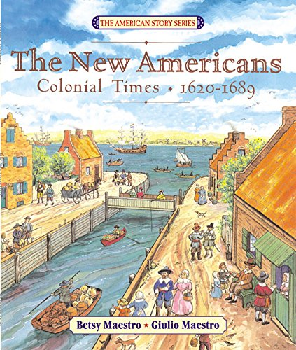 The New Americans: Colonial Times: 1620-1689 (The American Story)
