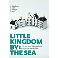 Little Kingdom by the Sea: Secrets of the Klm Houses Revealed: a celebration of Dutch cultural heritage and architecture; a walking guide through history
