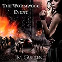 The Wormwood Event: A Tale of Apocalyptic Eldritch Horror Audiobook by J. M. Guillen Narrated by Klahr Thorsen