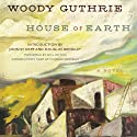 House of Earth: A Novel Audiobook by Woody Guthrie Narrated by Will Patton, Douglas Brinkley