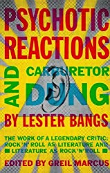 Psychotic Reactions and Carburetor Dung: The Work of a Legendary Critic: Rock'N'Roll as Literature and Literature as Rock 'N'Roll by Bangs, Lester (1988) Paperback