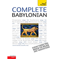 Complete Babylonian: A Comprehensive Guide to Reading and Understanding Babylonian, with Original Texts (Complete Languages)