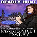 Deadly Hunt: Strong Women, Extraordinary Situations, Book 1 Audiobook by Margaret Daley Narrated by Allyson Voller
