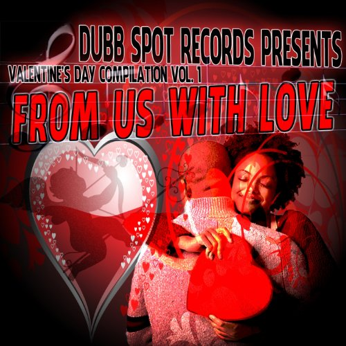 Dubb Spot Records Presents Valentine's Day Compilation (From Us With Love, Vol. 1) [Explicit] (Valentines For Presents Day)