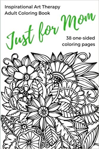 Amazon Com Just For Mom Inspirational Art Therapy Adult Coloring