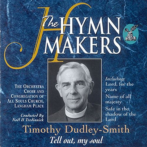 (The Hymn Makers: Timothy Dudley-Smith (Tell Out, My Soul))