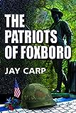 The Patriots of Foxboro, Jay Carp, 0981725813