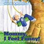Mommy, I Feel Funny! a Child S Experi...