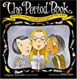 The Period Book: Everything You Don't Want to Ask (But Need to Know) by Karen Gravelle (1996-03-01)