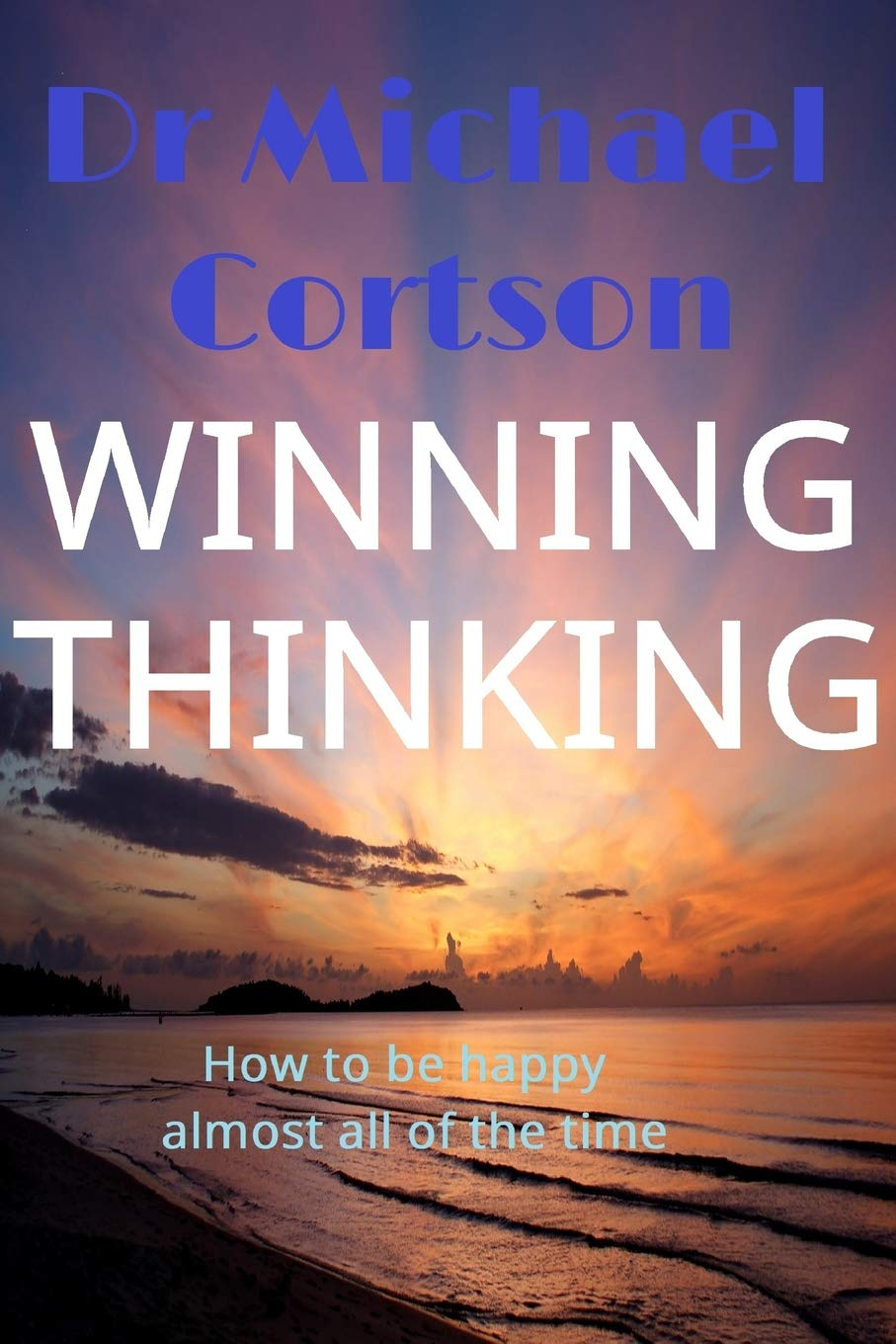Read Online Winning Thinking: How To Be Happy Almost All Of The Time ebook