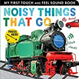 Noisy Things That Go: My First Touch and Feel Sound Book