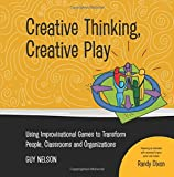 img - for Creative Thinking, Creative Play: Using Improvisational Games to Transform People, Classrooms and Organizations book / textbook / text book