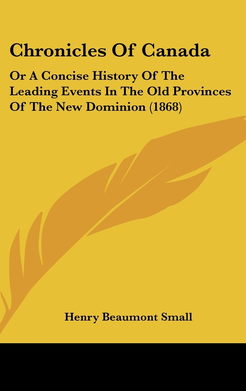 Chronicles Of Canada: Or A Concise History Of The Leading Events In The Old Provinces Of The New Dominion (1868) PDF Text fb2 ebook