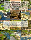 An Unofficial Guide to how to win the Scenarios of Soaked: The 1st Expansion to Rollercoaster Tycoon 3 (Unofficial Guides to Rollercoaster Tycoon 3 Book 2)