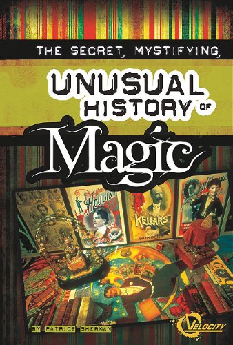 Download The Secret, Mystifying, Unusual History of Magic (Unusual Histories) PDF
