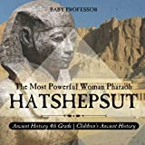 Hatshepsut: The Most Powerful Woman Pharaoh - Ancient History 4th Grade | Children's Ancient History