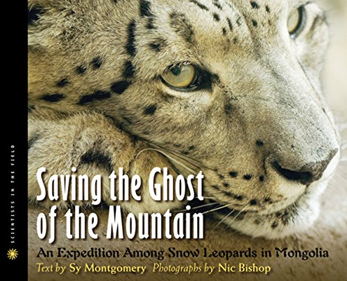 Saving the Ghost of the Mountain: An Expedition Among Snow Leopards in Mongolia (Scientists in the Field Series)