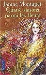 Quatre saisons parmi les fleurs par Montupet