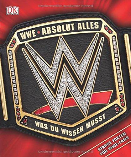 WWE Absolut alles was du wissen musst: Starke Fakten für WWE-Fans Gebundenes Buch – 30. Januar 2018 Steve Pantaleo Dean Miller 3831035156 Biografie