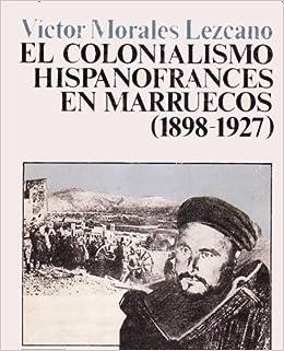 El colonialismo hispanofrancés en Marruecos 1898-1927 Historia: Amazon.es: Víctor Morales Lezcano, Santiago Monforte: Libros