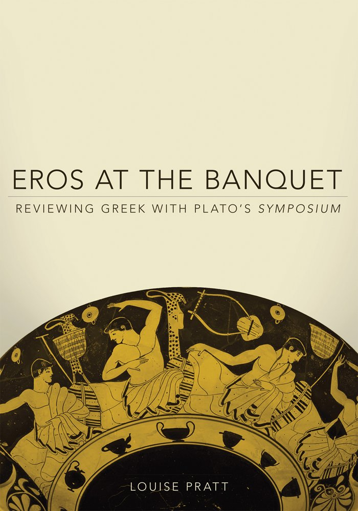 Eros at the Banquet: Reviewing Greek with Plato's Symposium (Oklahoma Series in Classical Culture) by University of Oklahoma Press