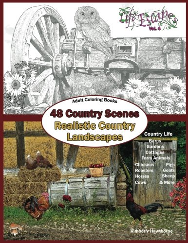 Adult Coloring Books: 48 Country Scenes Realistic Country Landscapes: Relaxing In Country Life: Enjoy Coloring Barns, Gardens, Cottages, Farm Animals, ... Adult Coloring Books Series) (Volume 4)