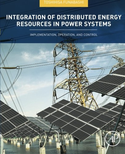 Integration of Distributed Energy Resources in Power Systems: Implementation, Operation and ()