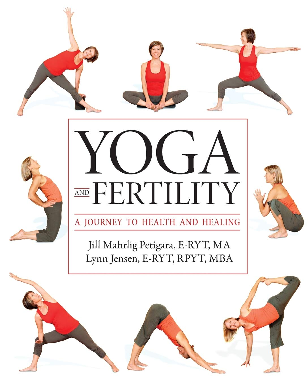 Yoga And Fertility A Journey To Health And Healing Petigara E Ryt Ma Jill Mahrlig Jensen E Ryt Rpyt Mba Lynn Knoph Med Lmhc Carol 9781936303328 Amazon Com Books