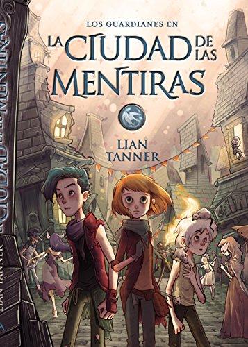 Los guardianes # 2 La ciudad de las mentiras (Spanish Edition) [Lian Tanner] (Tapa Blanda)