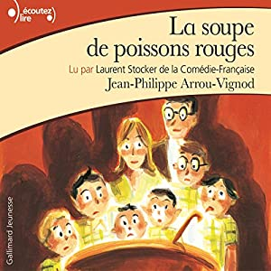 La soupe de poissons rouges (Histoires des Jean-Quelque-Chose 2) | Livre audio Auteur(s) : Jean-Philippe Arrou-Vignod Narrateur(s) : Laurent Stocker