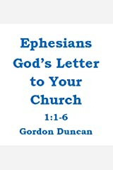 Ephesians - God's Letter to Your Church:  1:1-6 Kindle Edition