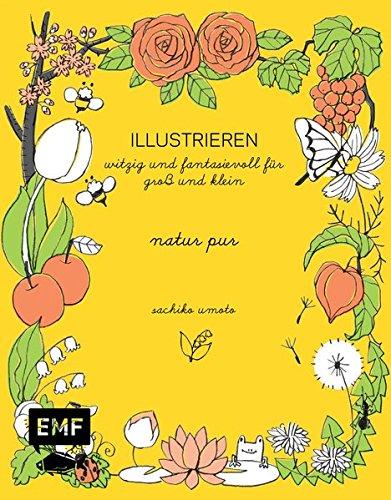 ILLUSTRIEREN: natur pur: witzig und fantasievoll für Groß und Klein (ILLUSTRIEREN / witzig und fantasievoll für Groß und Klein)