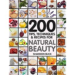 200 Tips, Techniques, and Recipes for Natural Beauty