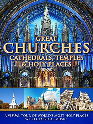 (Great Churches, Cathedrals, Temples & Holy Places: A Visual Tour with Classical Music )