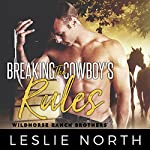 Breaking the Cowboy's Rules: Wildhorse Rance Brothers, Book 1 | Leslie North