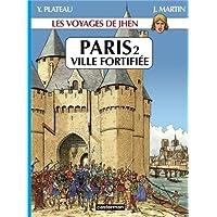 VOYAGES DE JHEN : PARIS VILLE FORTIFIÉE T.02