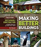 img - for Making Better Buildings: A Comparative Guide to Sustainable Construction for Homeowners and Contractors by Chris Magwood (2014-03-25) book / textbook / text book